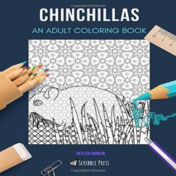 CHINCHILLAS: AN ADULT COLORING BOOK: A Chinchillas Coloring