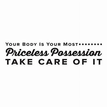 Your Body Is Your Most Priceless Possession Take Care Of It.